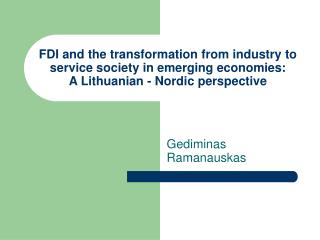 FDI and the transformation from industry to service society in emerging economies:  A Lithuanian - Nordic perspective