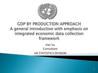 GDP BY PRODUCTION APPROACH  A general introduction with emphasis on integrated economic data collection framework