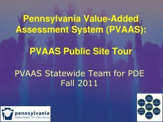 Pennsylvania Value-Added Assessment System PVAAS:  PVAAS Public Site Tour