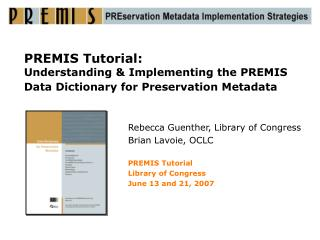 PREMIS Tutorial: Understanding  Implementing the PREMIS Data Dictionary for Preservation Metadata