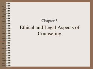 Ethical and Legal Aspects of Counseling