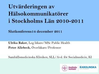 Utv rderingen av H lsokommunikat rer i Stockholms L n 2010-2011  Slutkonferens14 december 2011