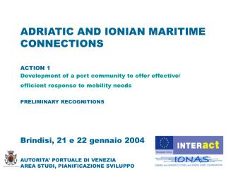 ADRIATIC AND IONIAN MARITIME CONNECTIONS  ACTION 1 Development of a port community to offer effective