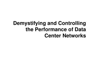 Demystifying and Controlling the Performance of Data Center Networks