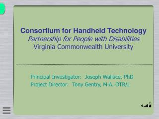 Consortium for Handheld Technology Partnership for People with Disabilities Virginia Commonwealth University