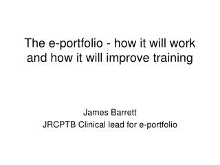 The e-portfolio - how it will work and how it will improve training