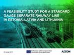 A FEASIBILITY STUDY FOR A STANDARD GAUGE SEPARATE RAILWAY LINE IN ESTONIA, LATVIA AND LITHUANIA