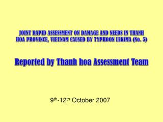 JOINT RAPID ASSESSMENT ON DAMAGE AND NEEDS IN THANH HOA PROVINCE, VIETNAM CAUSED BY TYPHOON LEKIMA No. 5     Reported by