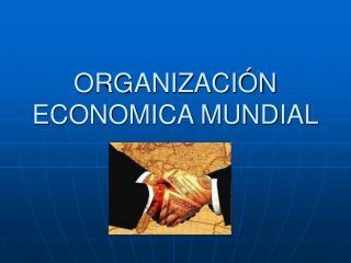 ORGANIZACI N ECONOMICA MUNDIAL
