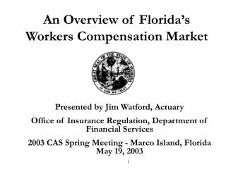 Presented by Jim Watford, Actuary Office of Insurance Regulation, Department of Financial Services  2003 CAS Spring Meet