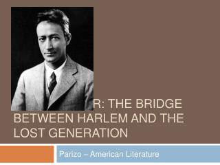 JEAN TOOMER: THE BRIDGE BETWEEN HARLEM AND THE LOST GENERATION