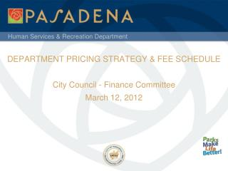 DEPARTMENT PRICING STRATEGY  FEE SCHEDULE   City Council - Finance Committee March 12, 2012