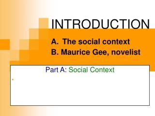 INTRODUCTION A. The social context B. Maurice Gee, novelist