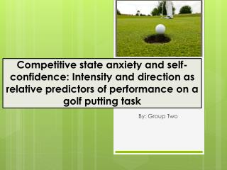 Competitive state anxiety and self-confidence: Intensity and direction as relative predictors of performance on a golf p
