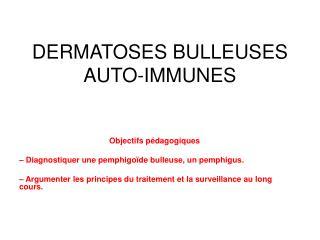 DERMATOSES BULLEUSES AUTO-IMMUNES