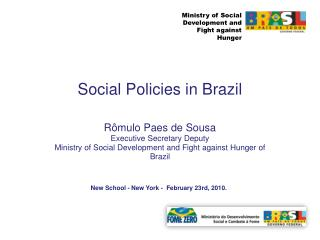 R mulo Paes de Sousa Executive Secretary Deputy Ministry of Social Development and Fight against Hunger of Brazil