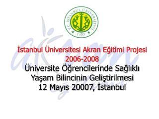 Istanbul  niversitesi Akran Egitimi Projesi 2006-2008   niversite  grencilerinde Saglikli Yasam Bilincinin Gelistirilmes