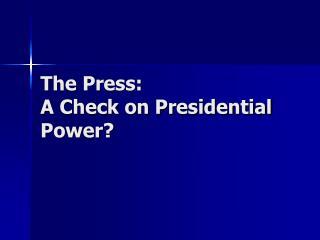 The Press: A Check on Presidential Power