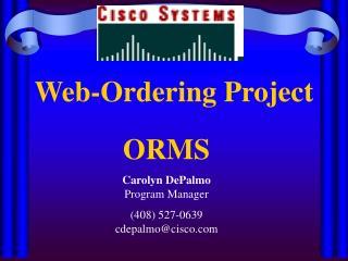 ORMS Carolyn DePalmo Program Manager 408 527-0639 cdepalmocisco