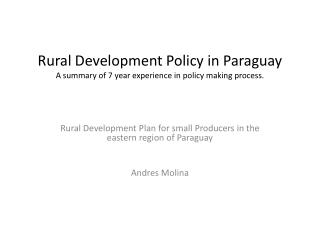 Rural Development Policy in Paraguay  A summary of 7 year experience in policy making process.