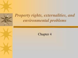 Property rights, externalities, and environmental problems