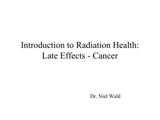 Introduction to Radiation Health: Late Effects - Cancer