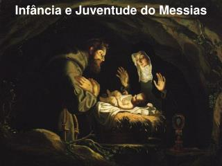 Inf ncia e Juventude do Messias