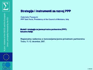 Strategije i instrumenti za razvoj PPP  Gabriele Pasquini PPP Task Force, Presidency of the Council of Ministers, Italy
