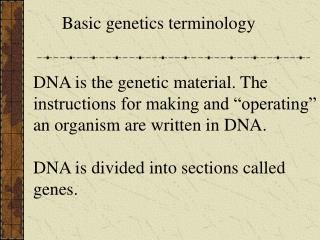 DNA is the genetic material. The instructions for making and  operating  an organism are written in DNA.  DNA is divided