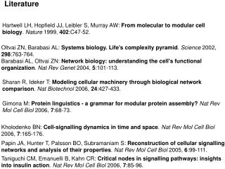 Hartwell LH, Hopfield JJ, Leibler S, Murray AW: From molecular to modular cell biology. Nature 1999, 402:C47-52.