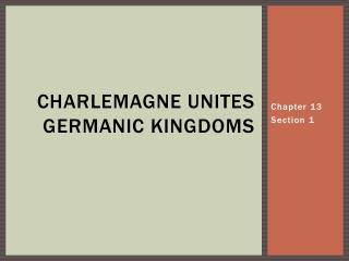 Charlemagne Unites Germanic Kingdoms