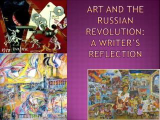 Art and The Russian Revolution: A Writer s Reflection