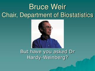 Bruce Weir Chair, Department of Biostatistics
