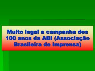Muito legal a campanha dos 100 anos da ABI Associa  o Brasileira de Imprensa