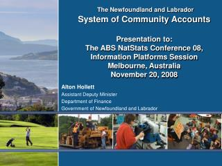 The Newfoundland and Labrador  System of Community Accounts   Presentation to:  The ABS NatStats Conference 08,  Informa