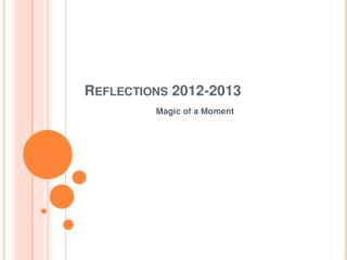 Reflections 2012-2013
