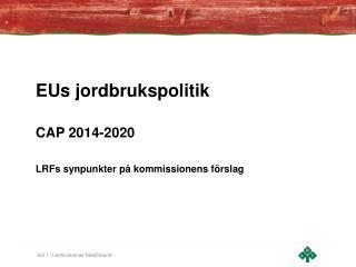 EUs jordbrukspolitik  CAP 2014-2020   LRFs synpunkter p  kommissionens f rslag