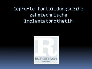 Gepr fte Fortbildungsreihe zahntechnische Implantatprothetik