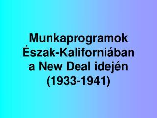 Munkaprogramok  szak-Kaliforni ban  a New Deal idej n  1933-1941