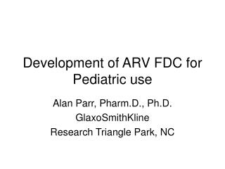 Development of ARV FDC for Pediatric use