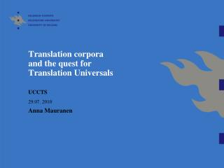 Translation corpora  and the quest for  Translation Universals   UCCTS   29.07. 2010 Anna Mauranen