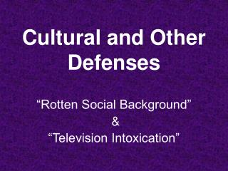 Cultural and Other Defenses