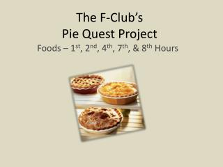 The F-Club s  Pie Quest Project