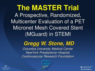 The MASTER Trial A Prospective, Randomized, Multicenter Evaluation of a PET Micronet Mesh Covered Stent MGuard in STEMI