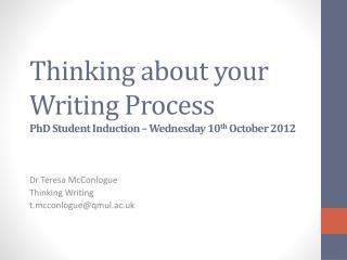 Thinking about your Writing Process PhD Student Induction   Wednesday 10th October 2012
