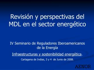 Revisi n y perspectivas del MDL en el sector energ tico  IV Seminario de Reguladores Iberoamericanos de la Energ a  Infr