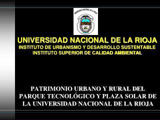 UNIVERSIDAD NACIONAL DE LA RIOJA INSTITUTO DE URBANISMO Y DESARROLLO SUSTENTABLE INSTITUTO SUPERIOR DE CALIDAD AMBIENTAL