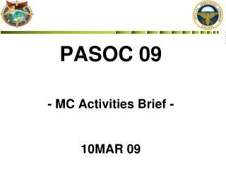 PASOC 09    - MC Activities Brief -   10MAR 09