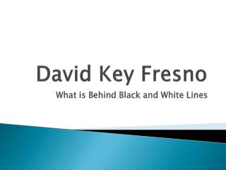 David Key Fresno What is Behind Black and White Lines