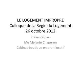 LE LOGEMENT IMPROPRE Colloque de la R gie du Logement 26 octobre 2012